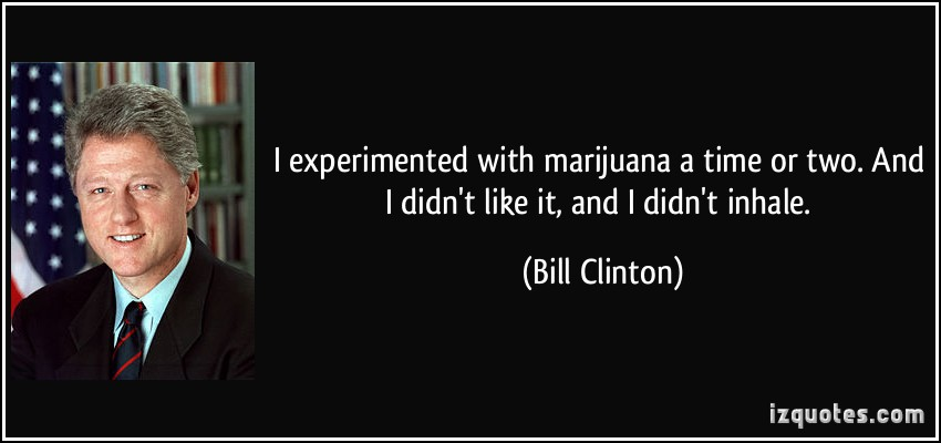 quote-i-experimented-with-marijuana-a-time-or-two-and-i-didn-t-like-it-and-i-didn-t-inhale-bill-clinton-304580